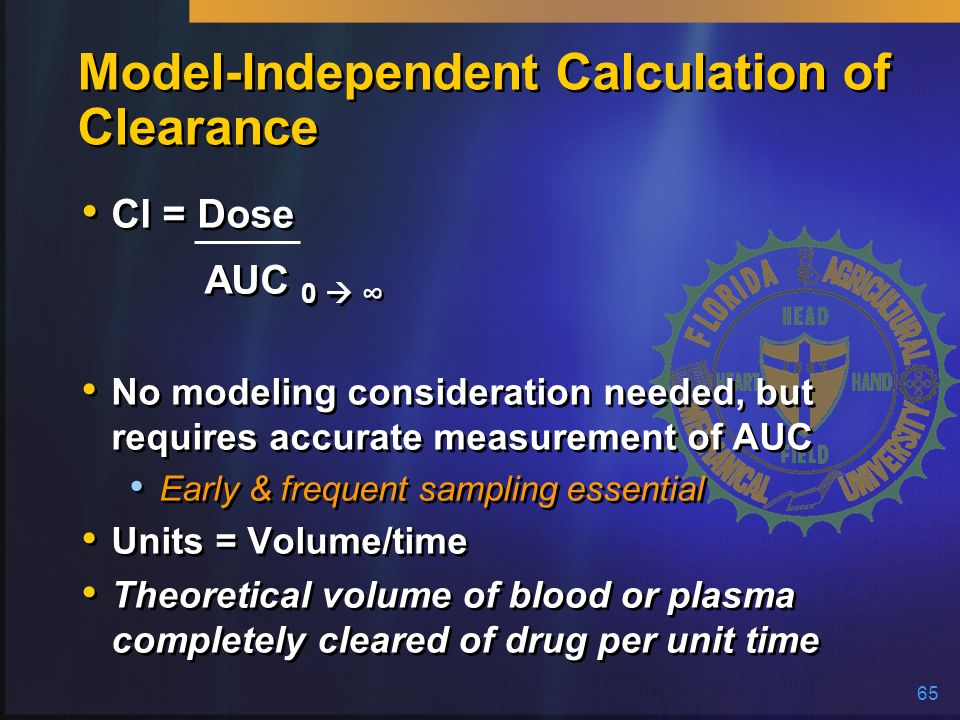 65 Model-Independent Calculation of Clearance Cl = Dose AUC 0 No modeling consideration needed, but requires accurate measurement of AUC Early & frequ