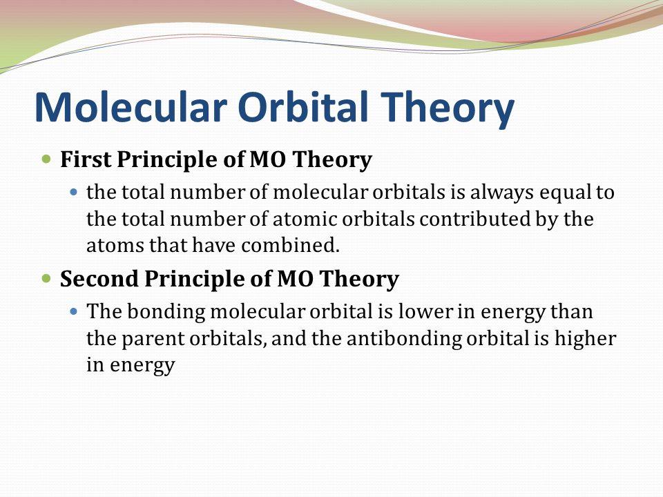 Molecular Orbital Theory First Principle of MO Theory the total number of molecular orbitals is always equal to the total number of atomic orbitals co