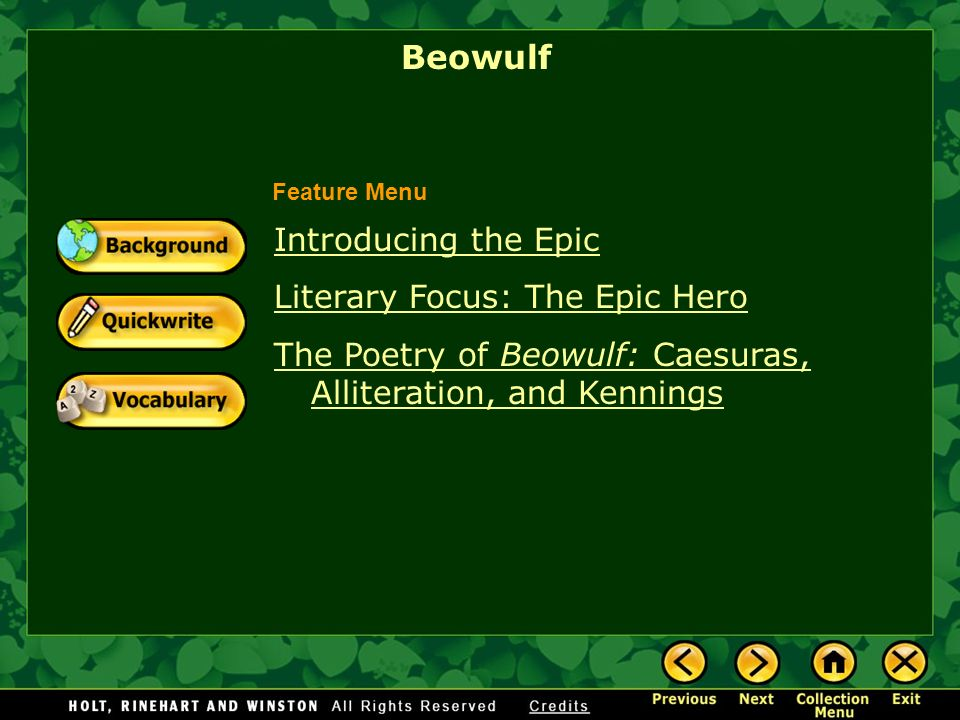 Beowulf Introducing the Epic Literary Focus: The Epic Hero The Poetry of Beowulf: Caesuras, Alliteration, and Kennings Feature Menu