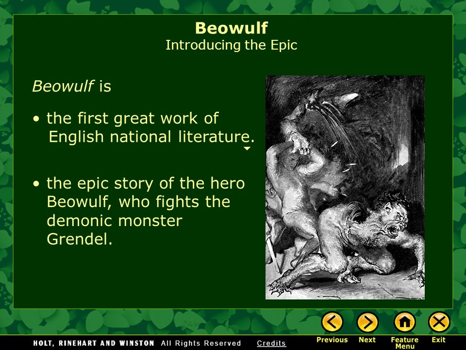 the first great work of English national literature. the epic story of the hero Beowulf, who fights the demonic monster Grendel. Beowulf is Beowulf In