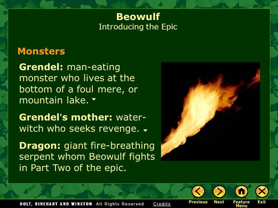 Beowulf Introducing the Epic Grendel: man-eating monster who lives at the bottom of a foul mere, or mountain lake. Monsters Grendel s mother: water- w