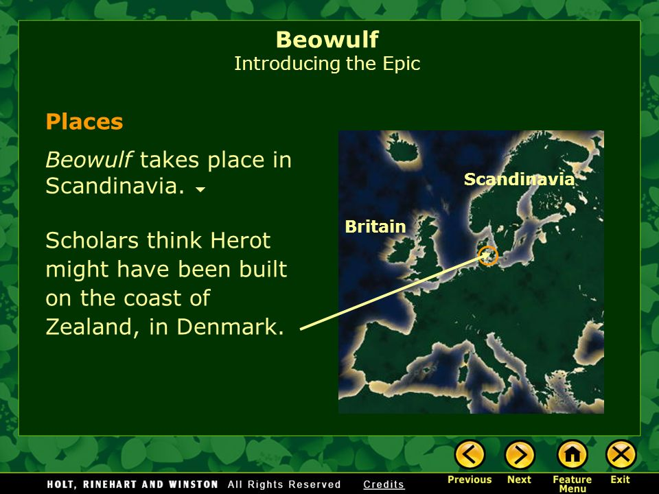 Beowulf takes place in Scandinavia. Places Scholars think Herot might have been built on the coast of Zealand, in Denmark. Scandinavia Britain Beowulf