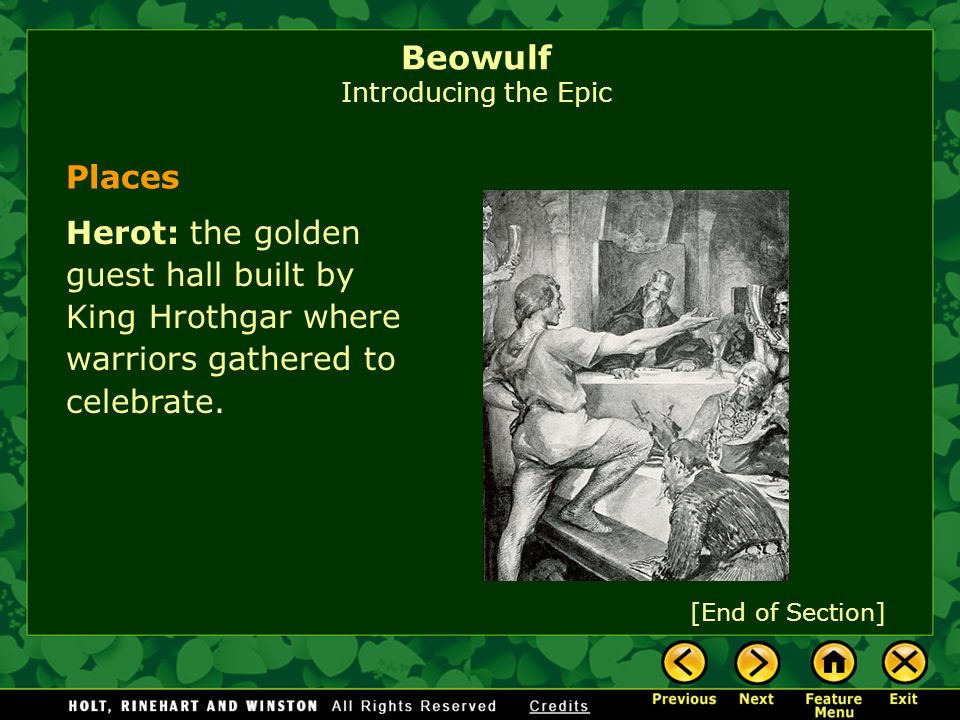 Places Herot: the golden guest hall built by King Hrothgar where warriors gathered to celebrate. [End of Section] Beowulf Introducing the Epic