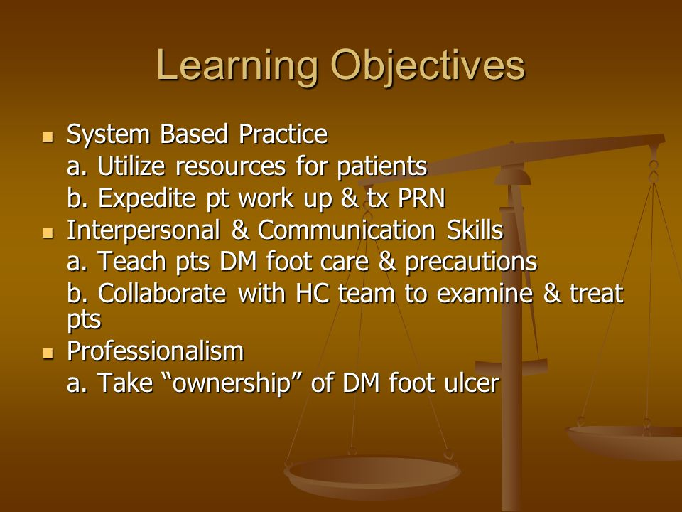 Learning Objectives System Based Practice System Based Practice a. Utilize resources for patients b. Expedite pt work up & tx PRN Interpersonal & Comm