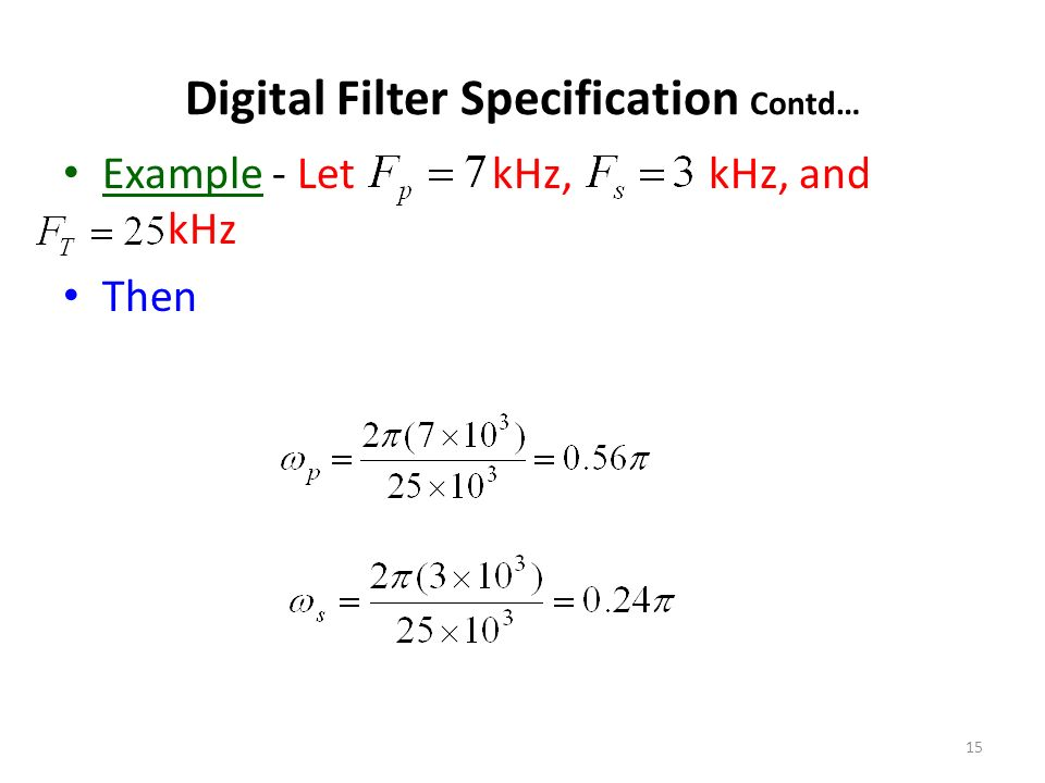 15 Example - Let kHz, kHz, and kHz Then Digital Filter Specification Contd…