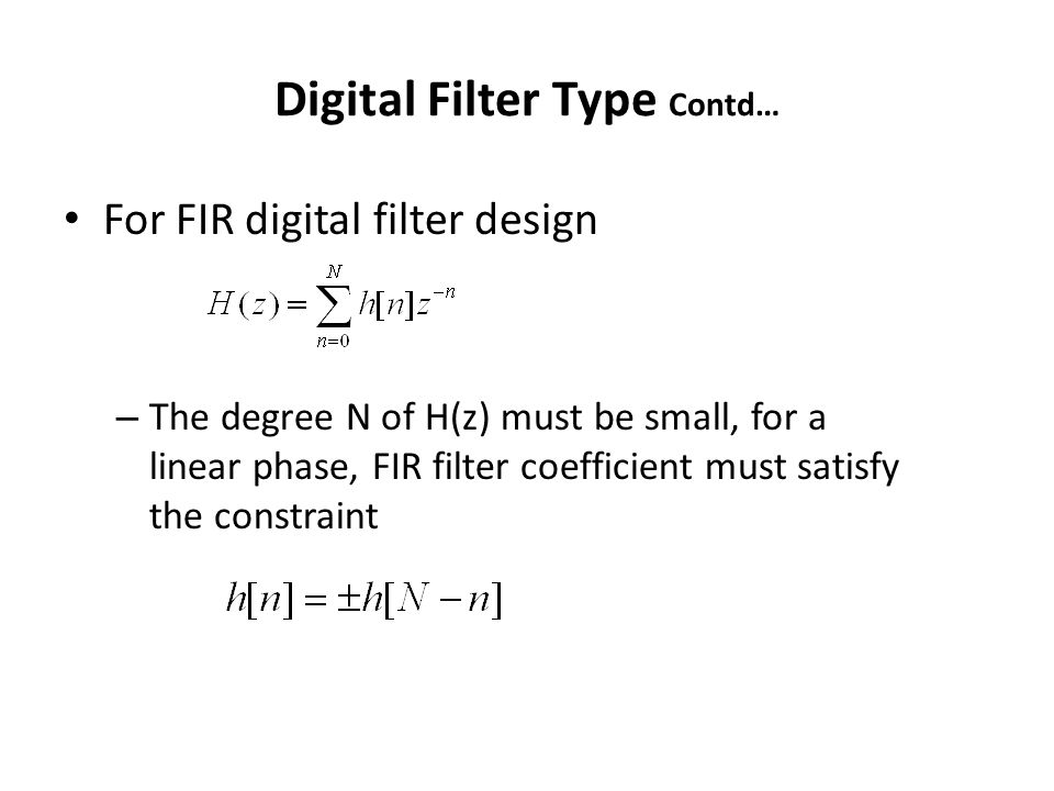 For FIR digital filter design – The degree N of H(z) must be small, for a linear phase, FIR filter coefficient must satisfy the constraint Digital Fil