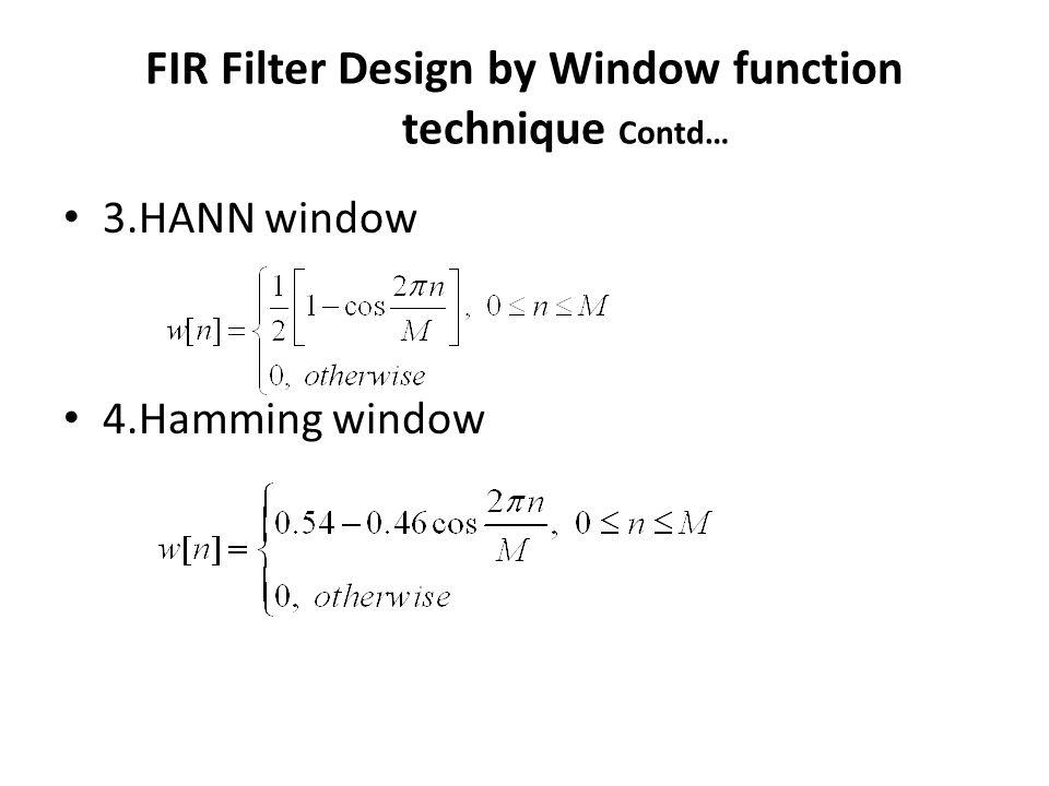 FIR Filter Design by Window function technique Contd… 3.HANN window 4.Hamming window