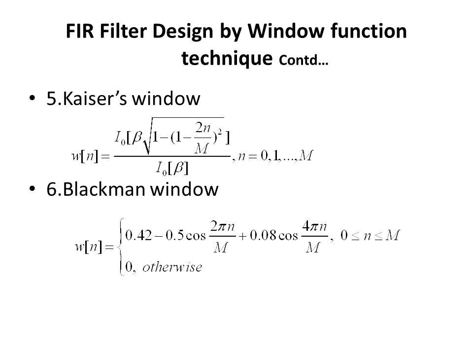 FIR Filter Design by Window function technique Contd… 5.Kaisers window 6.Blackman window