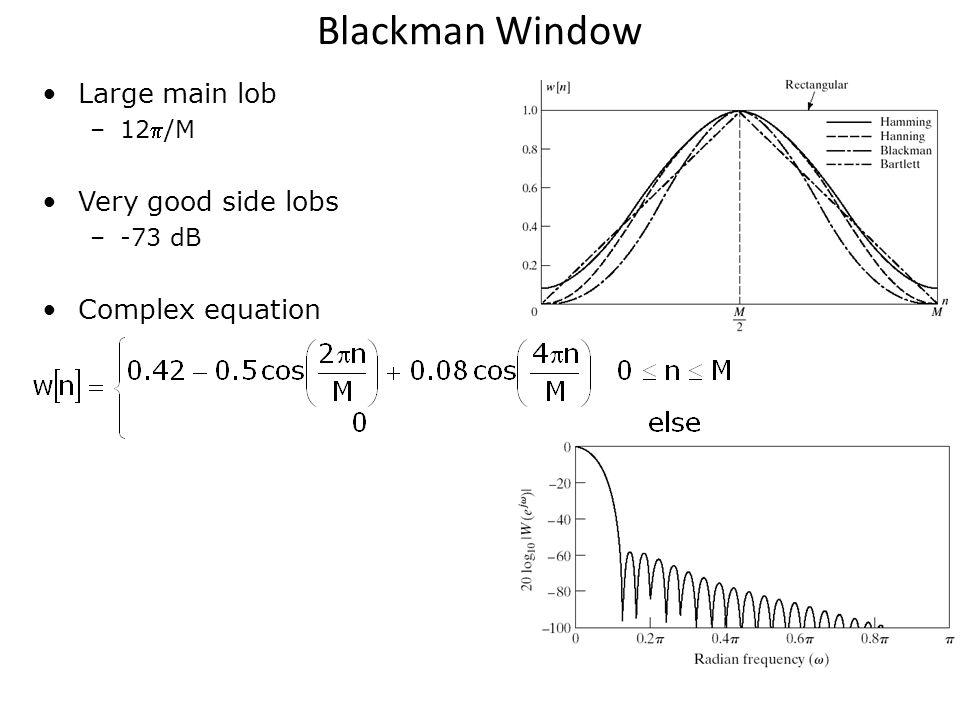 Blackman Window Large main lob –12/M Very good side lobs –-73 dB Complex equation