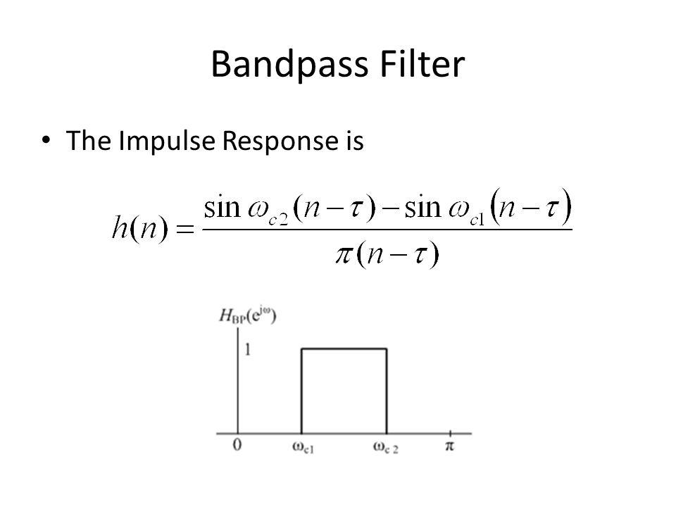 Bandpass Filter The Impulse Response is