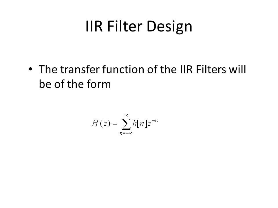 The transfer function of the IIR Filters will be of the form IIR Filter Design