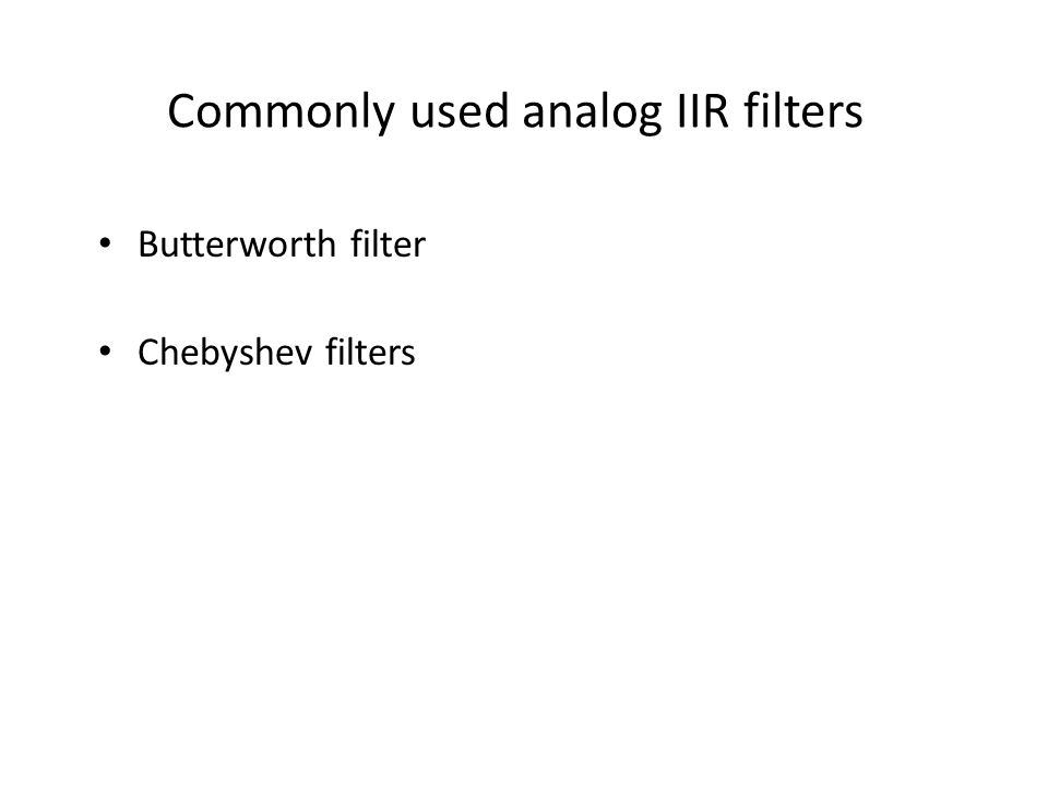 Commonly used analog IIR filters Butterworth filter Chebyshev filters