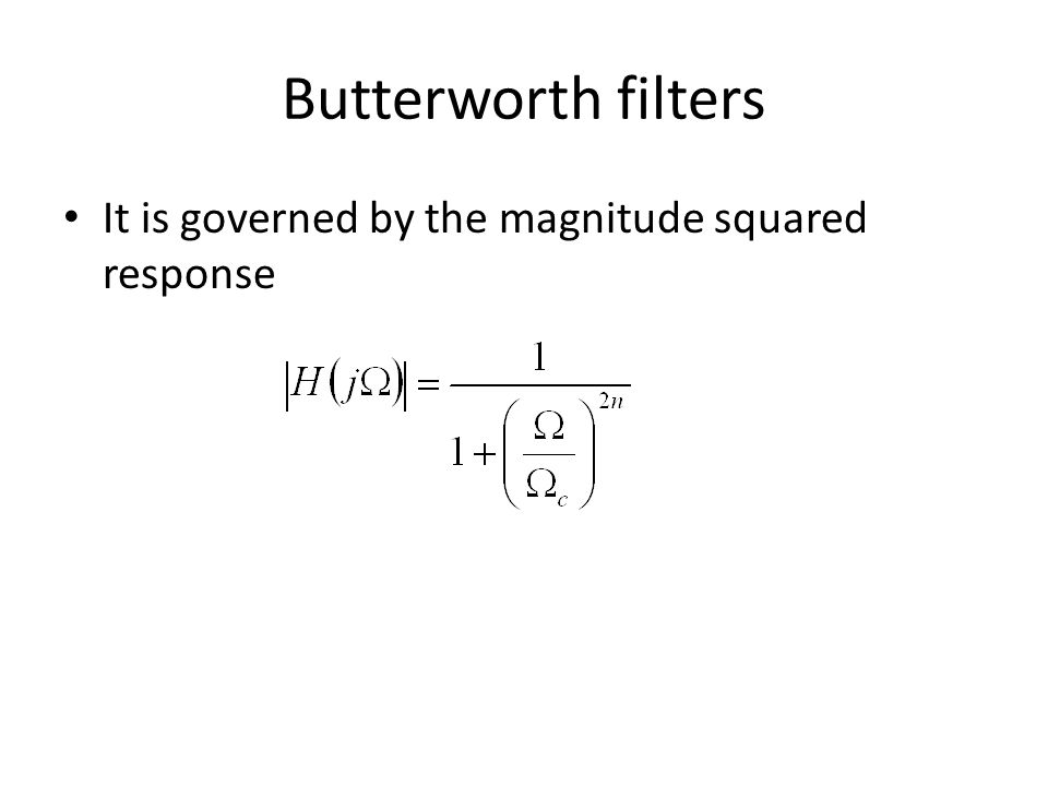 Butterworth filters It is governed by the magnitude squared response