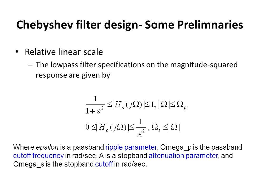 Relative linear scale – The lowpass filter specifications on the magnitude-squared response are given by Where epsilon is a passband ripple parameter,