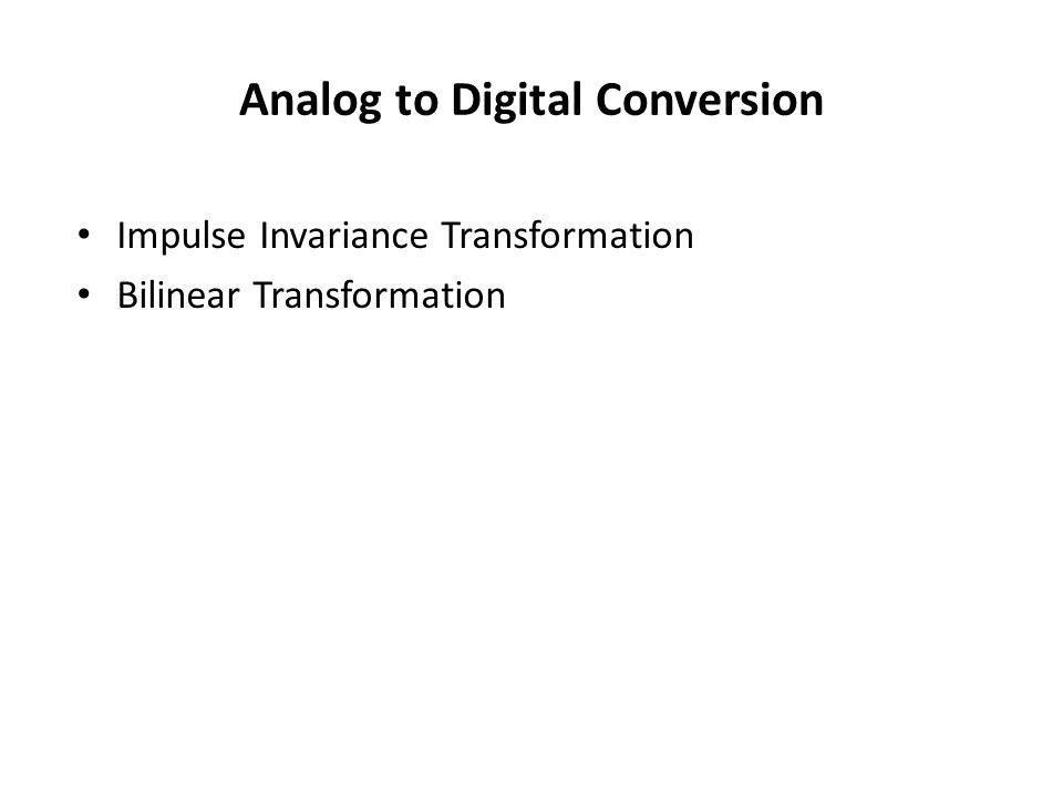 Analog to Digital Conversion Impulse Invariance Transformation Bilinear Transformation