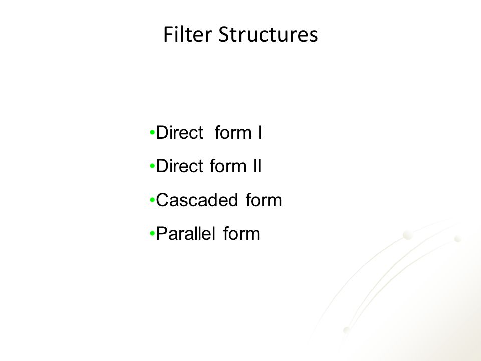 Filter Structures Direct form I Direct form II Cascaded form Parallel form