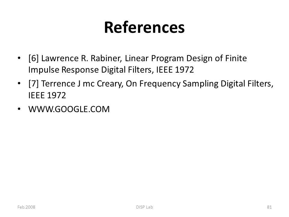 Feb.2008DISP Lab81 References [6] Lawrence R. Rabiner, Linear Program Design of Finite Impulse Response Digital Filters, IEEE 1972 [7] Terrence J mc C