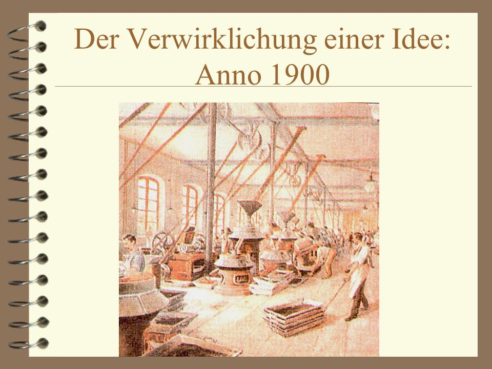 Der Verwirklichung einer Idee: Anno 1900