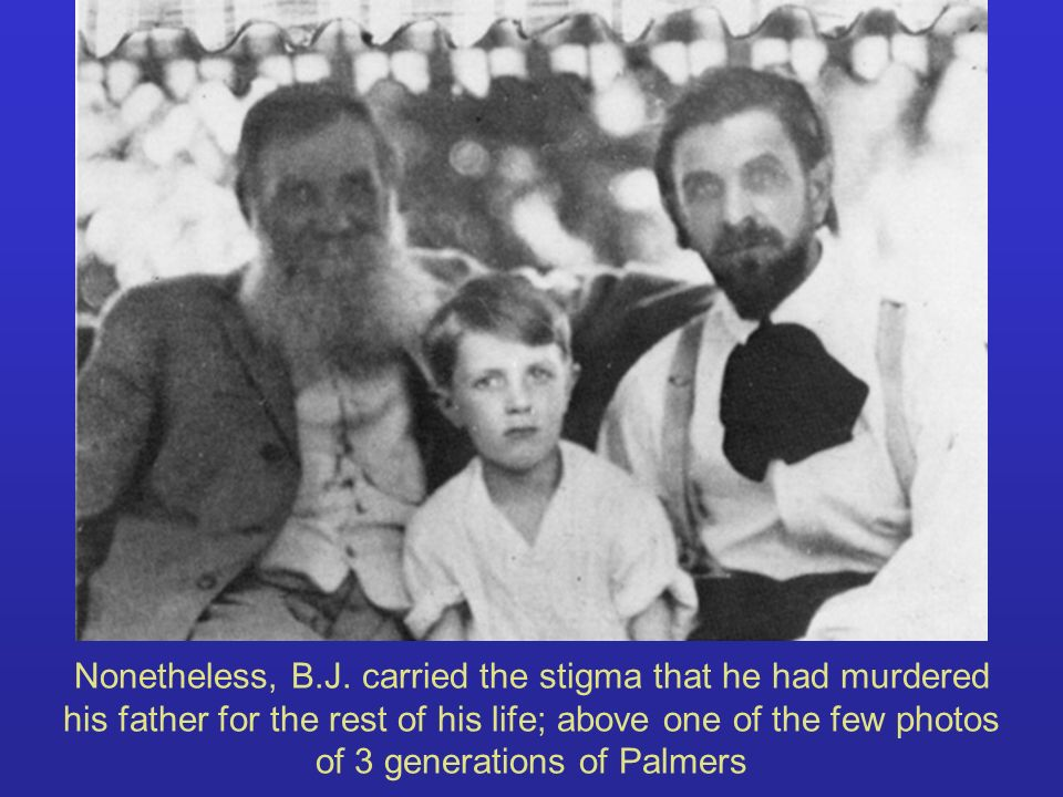 Nonetheless, B.J. carried the stigma that he had murdered his father for the rest of his life; above one of the few photos of 3 generations of Palmers