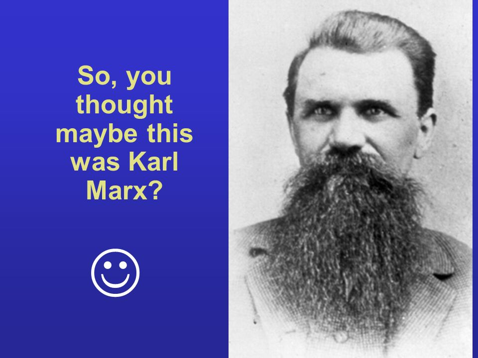 So, you thought maybe this was Karl Marx?