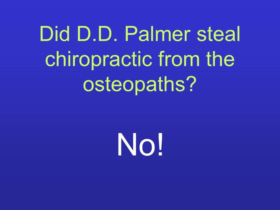 Did D.D. Palmer steal chiropractic from the osteopaths? No!