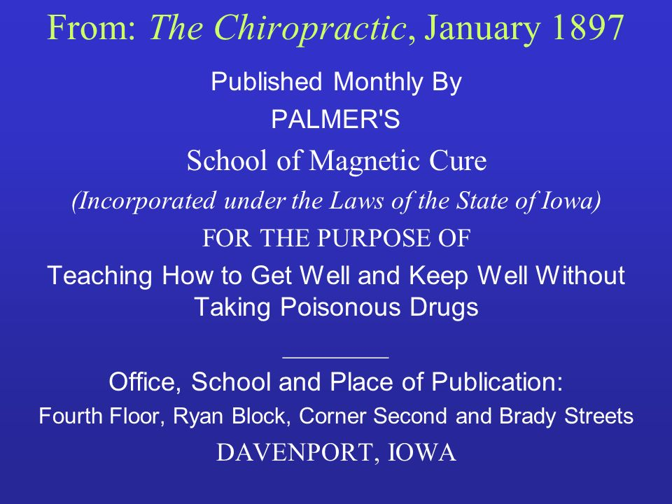 From: The Chiropractic, January 1897 Published Monthly By PALMER'S School of Magnetic Cure (Incorporated under the Laws of the State of Iowa) FOR THE