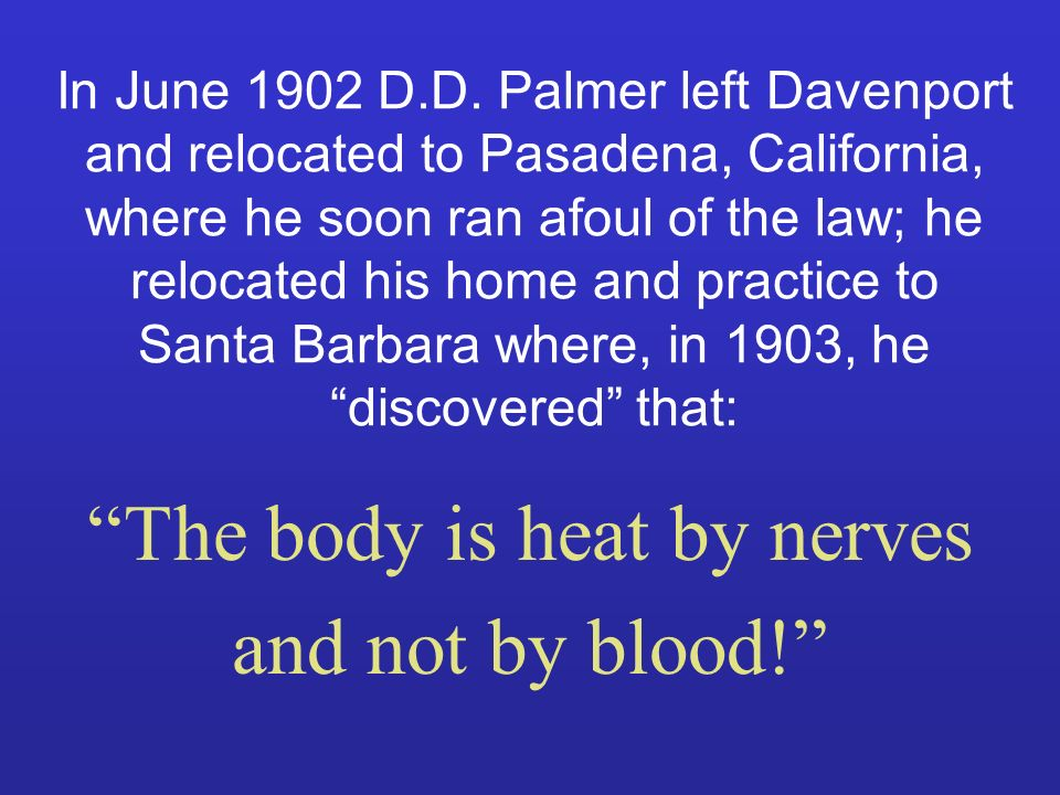 In June 1902 D.D. Palmer left Davenport and relocated to Pasadena, California, where he soon ran afoul of the law; he relocated his home and practice