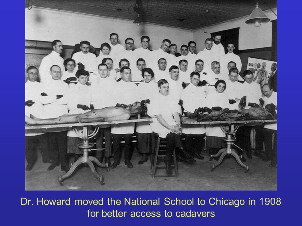 Dr. Howard moved the National School to Chicago in 1908 for better access to cadavers