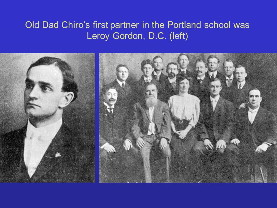 Old Dad Chiros first partner in the Portland school was Leroy Gordon, D.C. (left)
