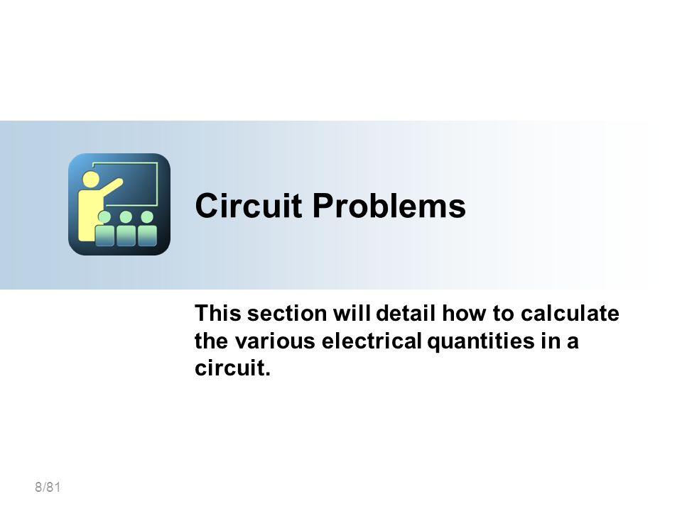 8/81 Circuit Problems This section will detail how to calculate the various electrical quantities in a circuit.