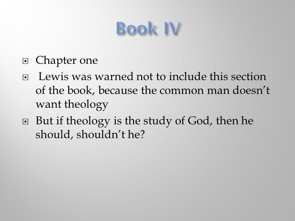Chapter one Lewis was warned not to include this section of the book, because the common man doesnt want theology But if theology is the study of God,