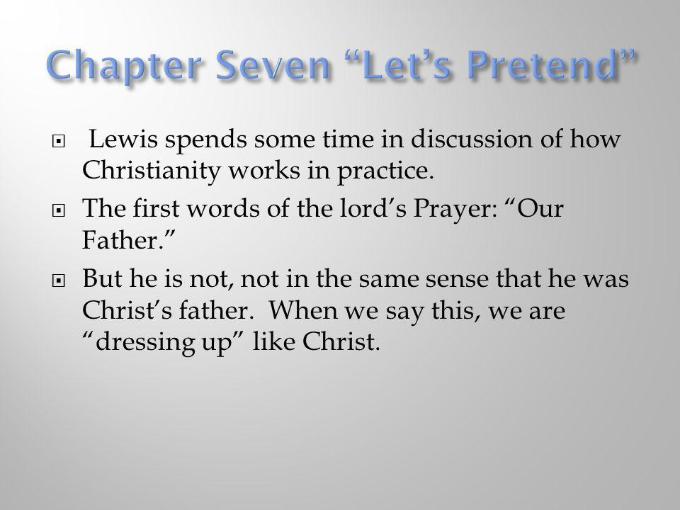 Lewis spends some time in discussion of how Christianity works in practice. The first words of the lords Prayer: Our Father. But he is not, not in the