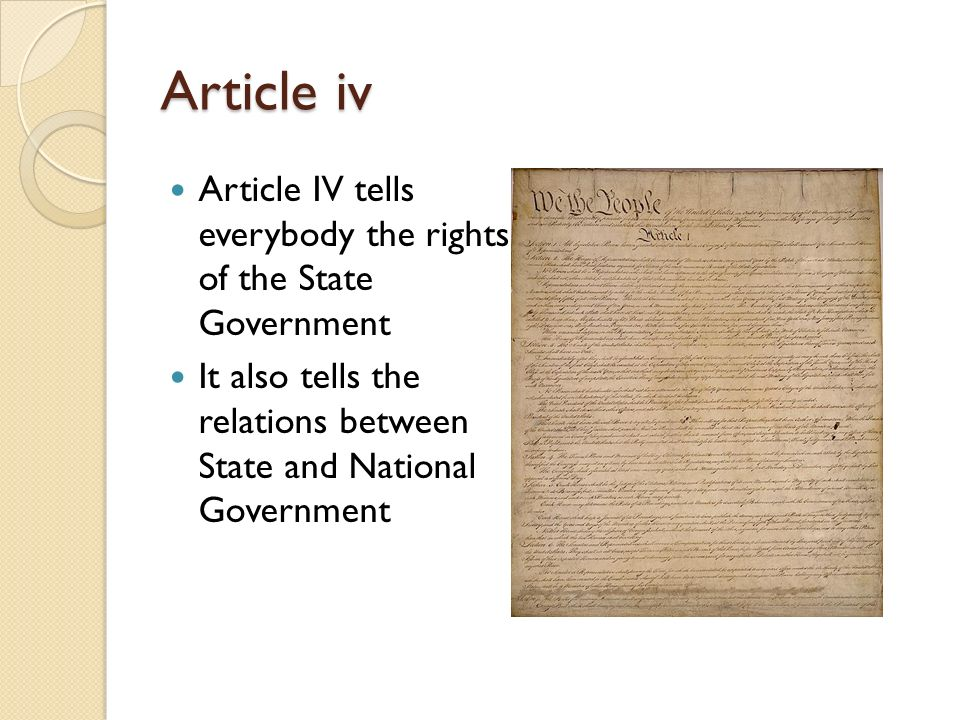 Article iv Article IV tells everybody the rights of the State Government It also tells the relations between State and National Government