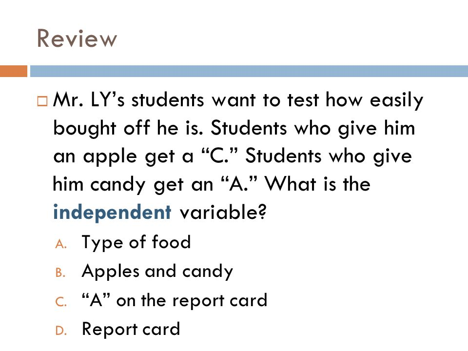 Review Mr. LYs students want to test how easily bought off he is. Students who give him an apple get a C. Students who give him candy get an A. What i