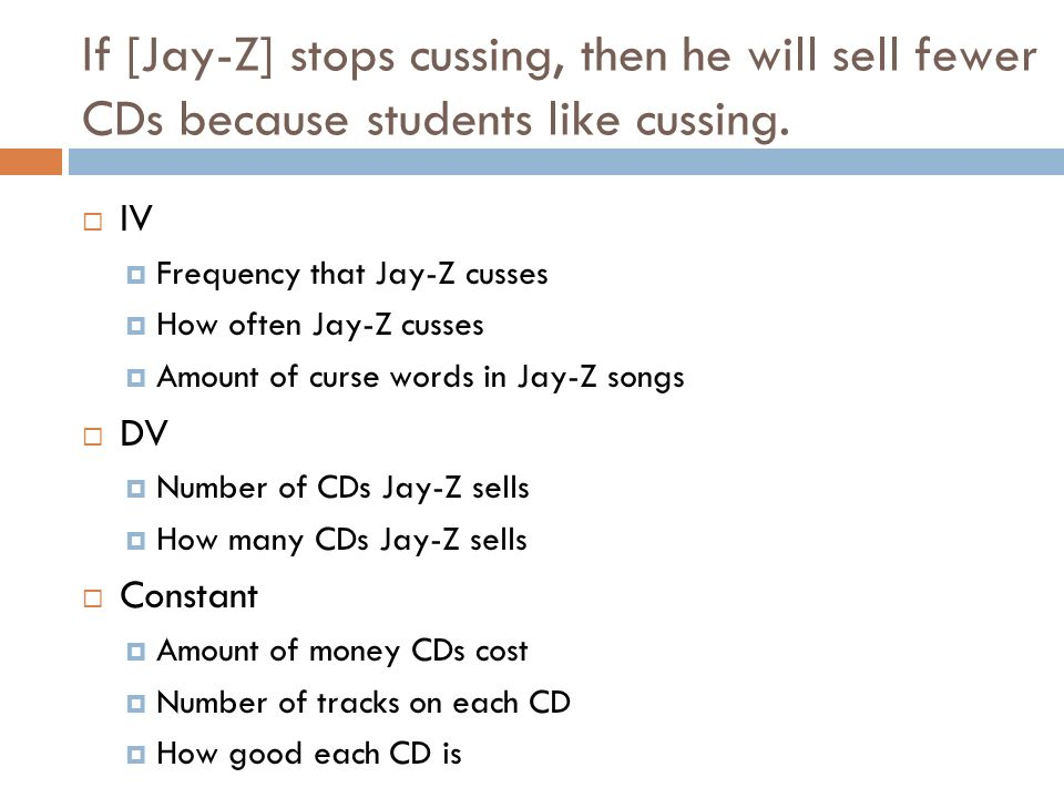 If [Jay-Z] stops cussing, then he will sell fewer CDs because students like cussing. IV Frequency that Jay-Z cusses How often Jay-Z cusses Amount of c