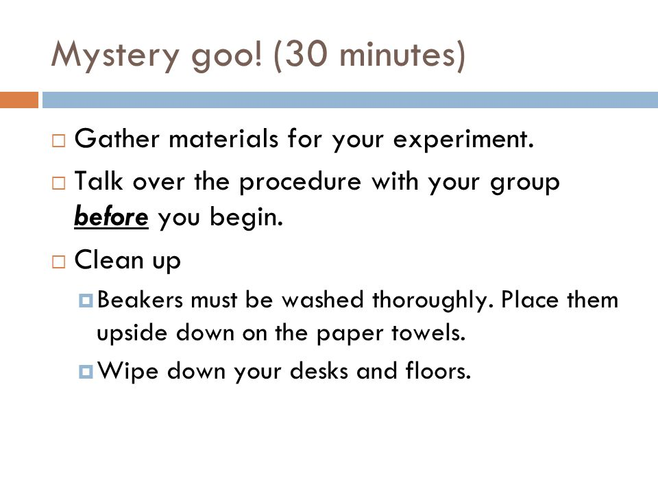 Mystery goo. (30 minutes) Gather materials for your experiment.