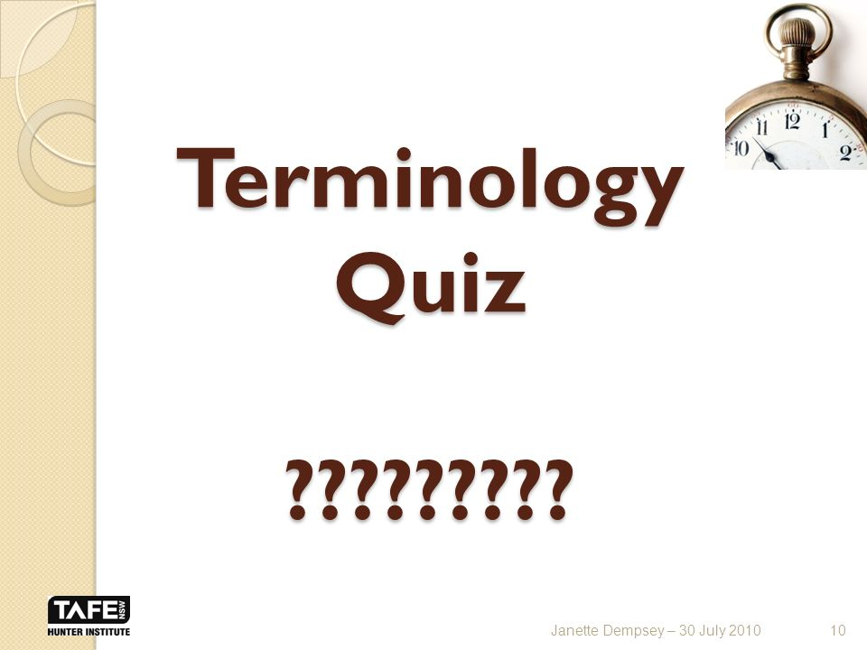 Terminology Quiz ????????? 10Janette Dempsey – 30 July 2010