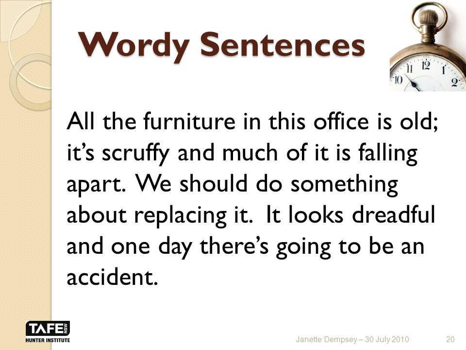 Wordy Sentences All the furniture in this office is old; its scruffy and much of it is falling apart.