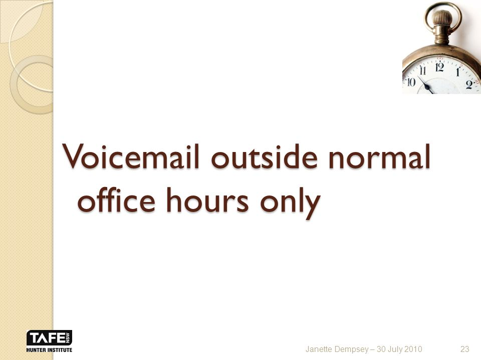 Voic outside normal office hours only 23Janette Dempsey – 30 July 2010