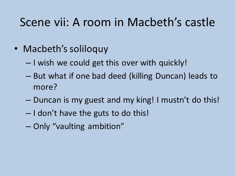 Thursday – April 30 Scene vi: Front of Macbeths Castle King Duncan (and others) arrive Lady greets him Macbeth is not around…(off feeling guilty)