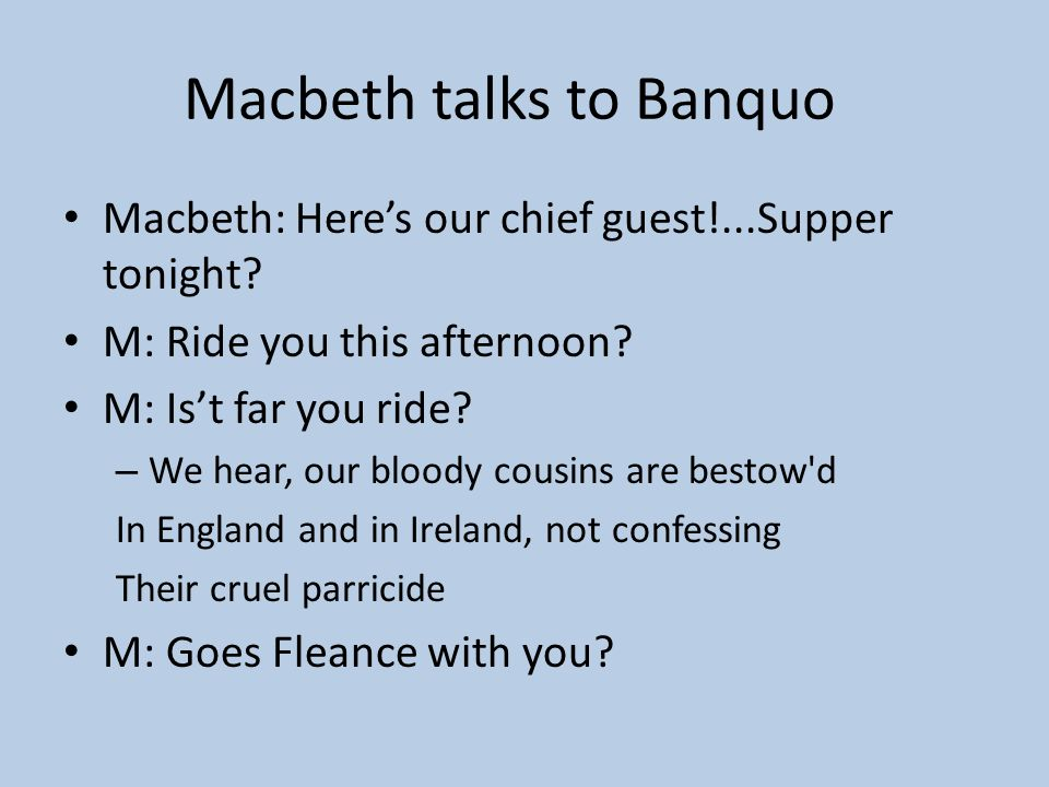 ACT III Secne i Banquo begins to suspect Macbeth! Thou hast it now: king, Cawdor, Glamis, all, As the weird women promised, and, I fear, Thou play'dst