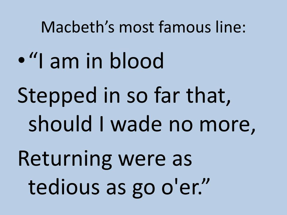 Miserable Macbeth talks to Lady It will have blood, they say. Blood will have blood. (dead will get revenge) Why do you think Macduff doesnt come to m