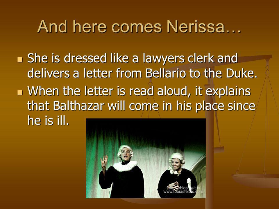 And here comes Nerissa… She is dressed like a lawyers clerk and delivers a letter from Bellario to the Duke. She is dressed like a lawyers clerk and d