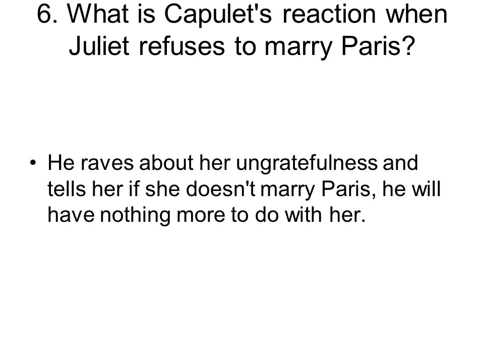 He raves about her ungratefulness and tells her if she doesn t marry Paris, he will have nothing more to do with her.