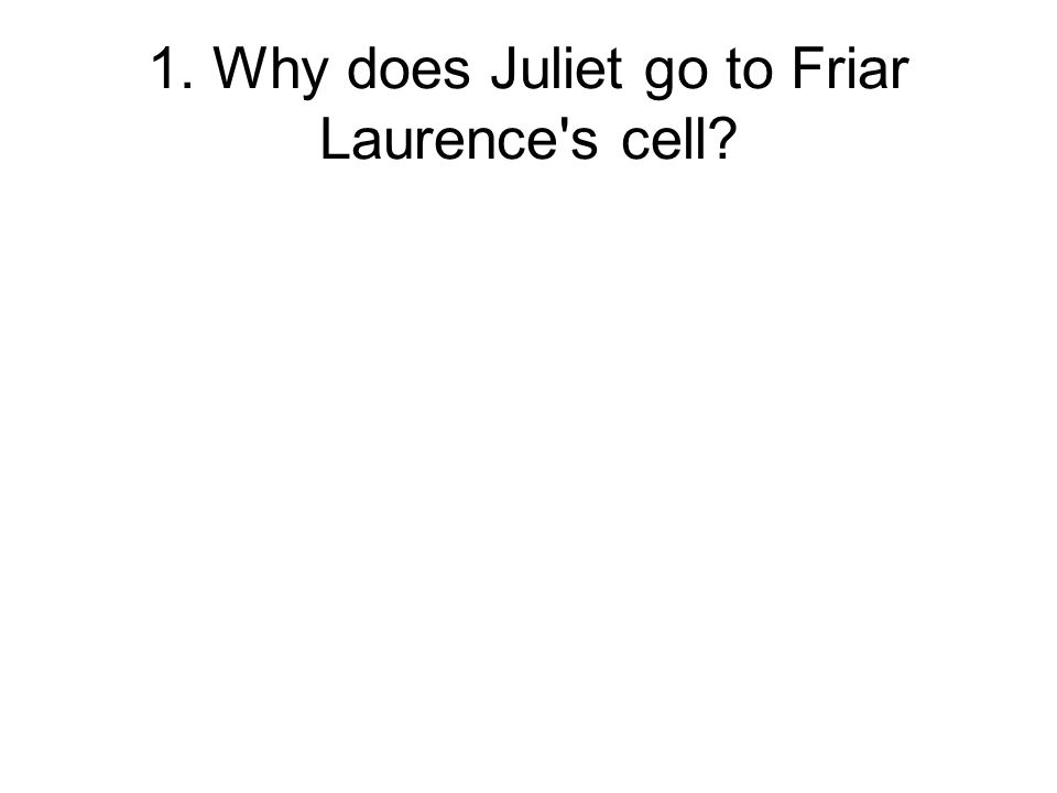 1. Why does Juliet go to Friar Laurence s cell