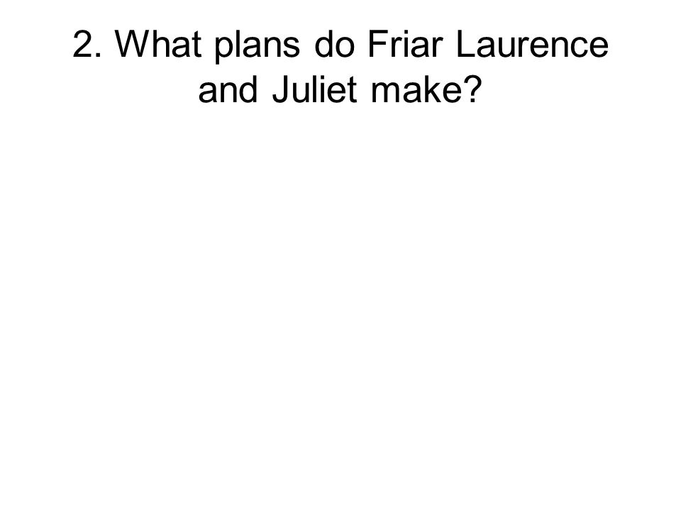 2. What plans do Friar Laurence and Juliet make