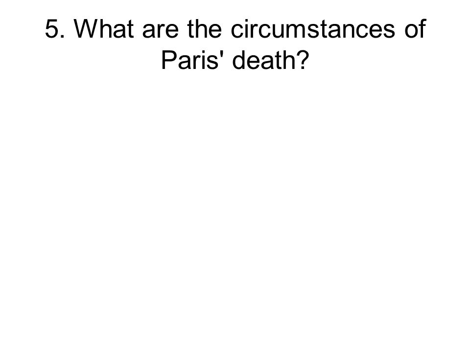 5. What are the circumstances of Paris death