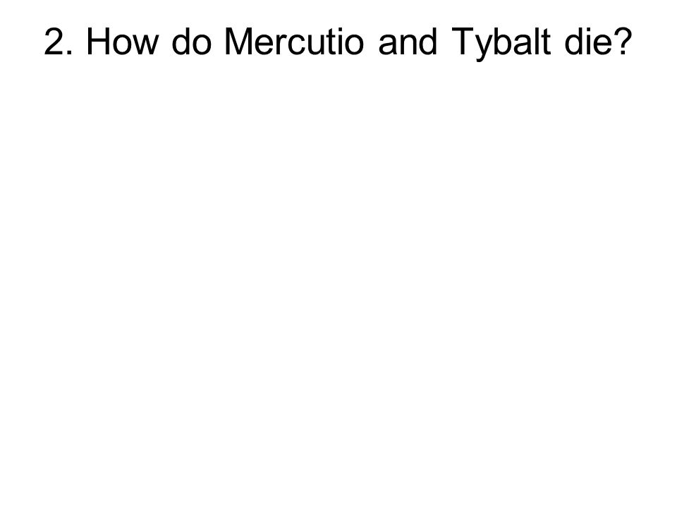 2. How do Mercutio and Tybalt die