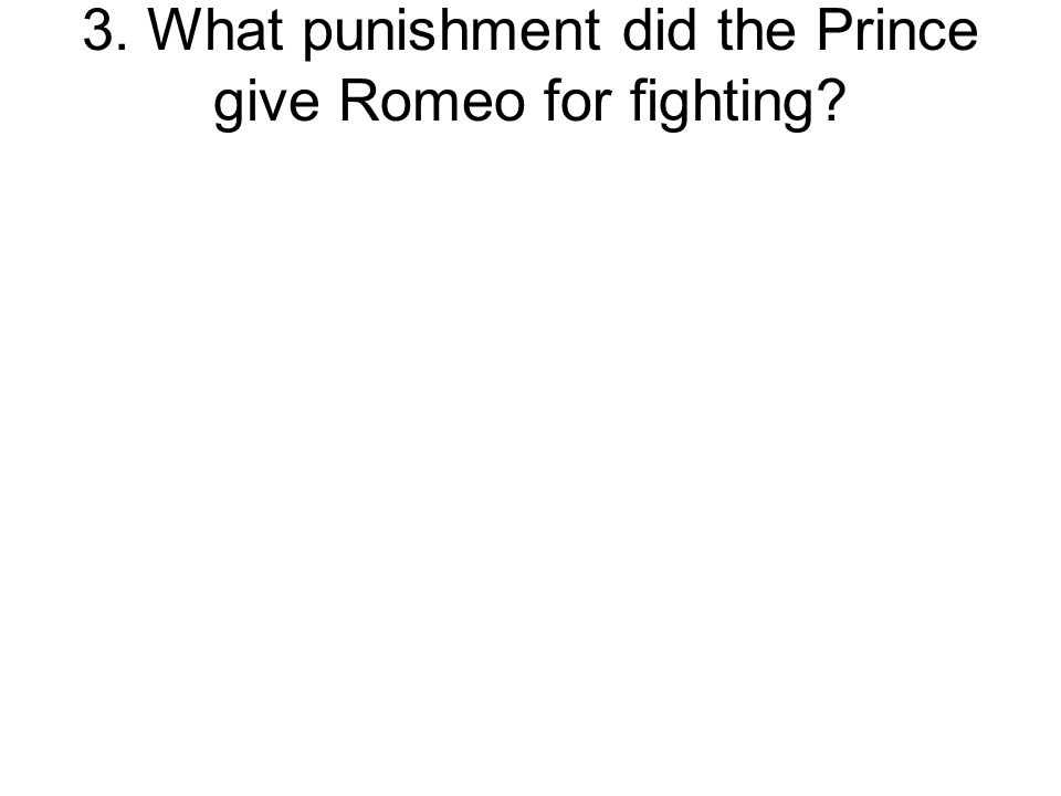 3. What punishment did the Prince give Romeo for fighting
