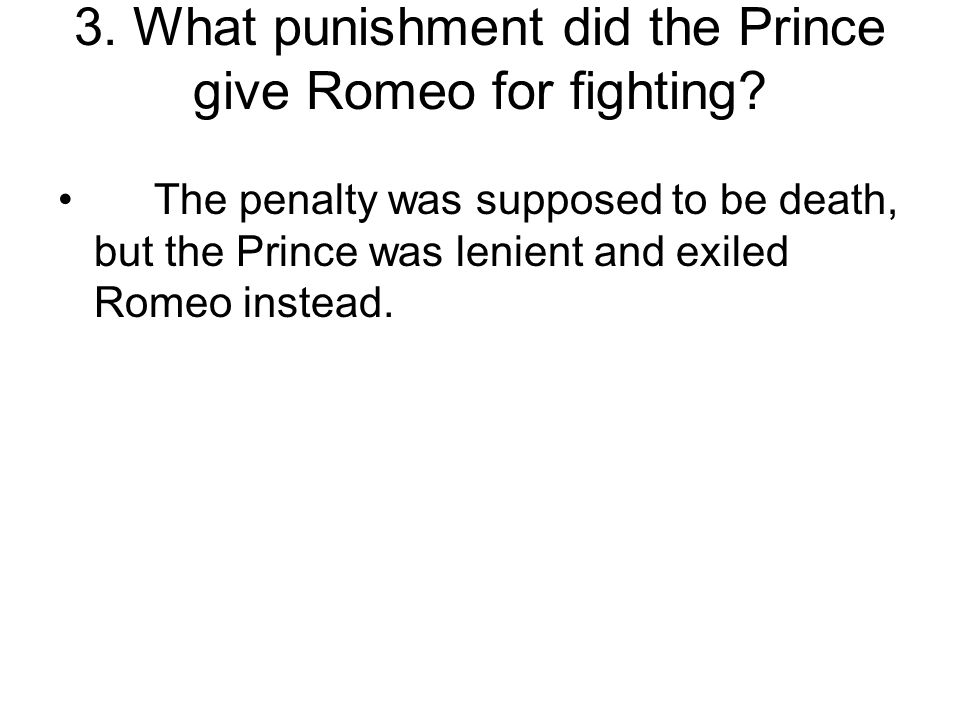 The penalty was supposed to be death, but the Prince was lenient and exiled Romeo instead.
